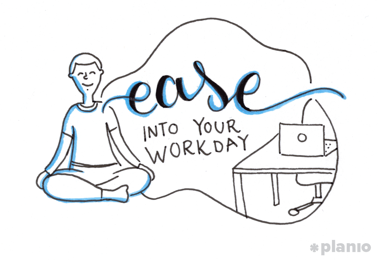 Ease into your workday