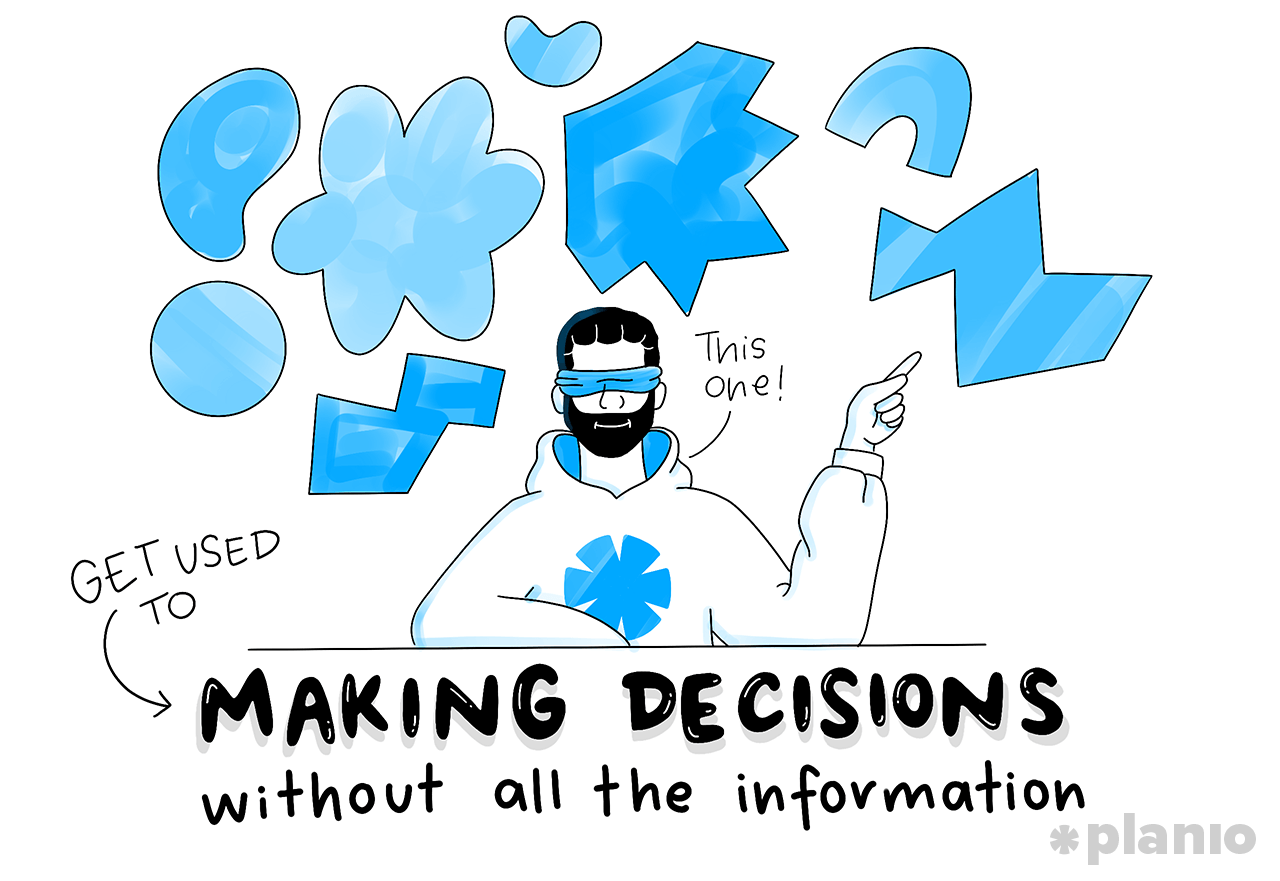 Get used to making decisions without all the information