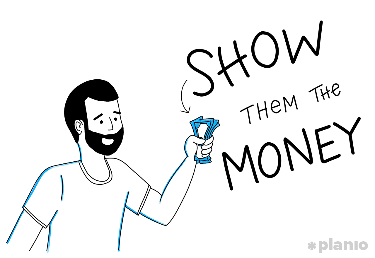 Show them the money